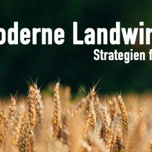 Sendung Mai 2020: Moderne Landwirtschaft – Strategien für die Zukunft